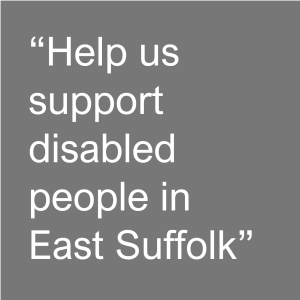 Help us support disabled people in East Suffolk graphic